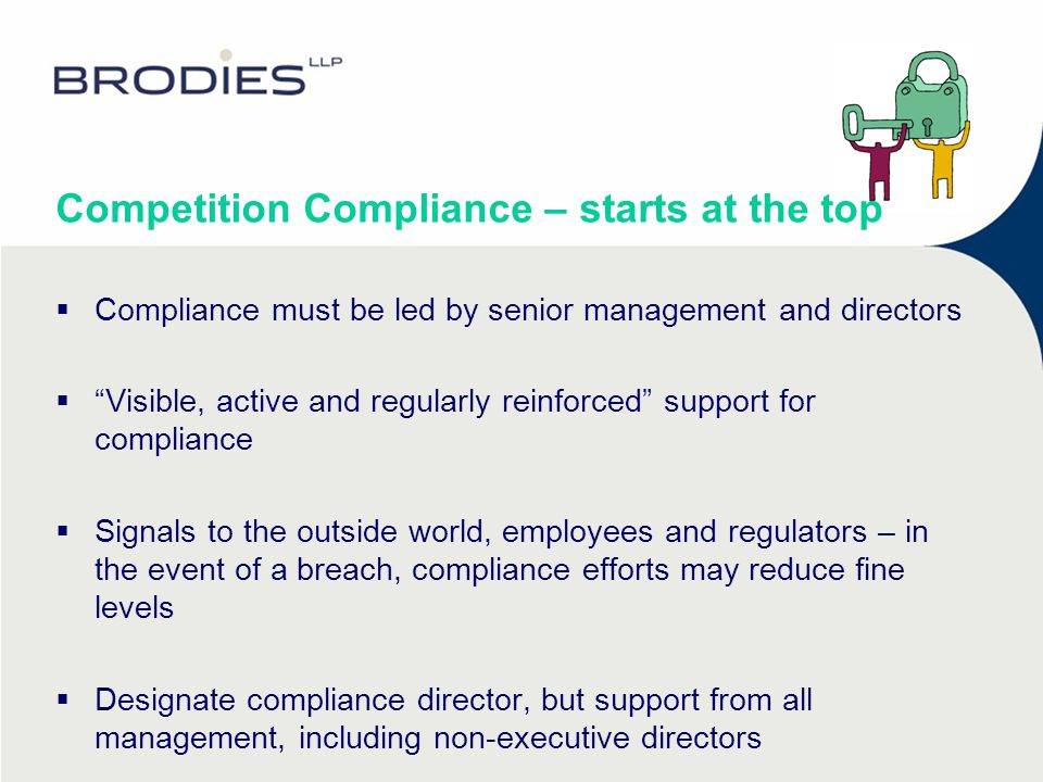 "Competition Compliance – starts at the top  Compliance must be led by senior management and directors  ""Visible, active and regularly reinforced"" su"