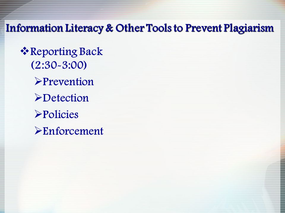 Information Literacy & Other Tools to Prevent Plagiarism Information Literacy & Other Tools to Prevent Plagiarism  Reporting Back (2:30-3:00)  Preve