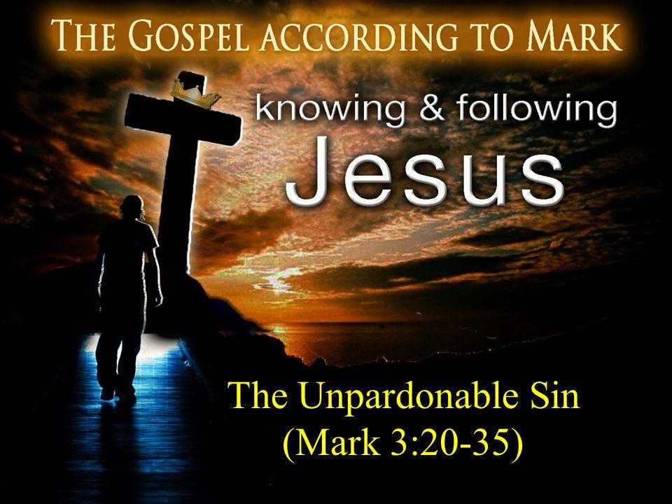 The Unpardonable Sin (Mark 3:20-35)