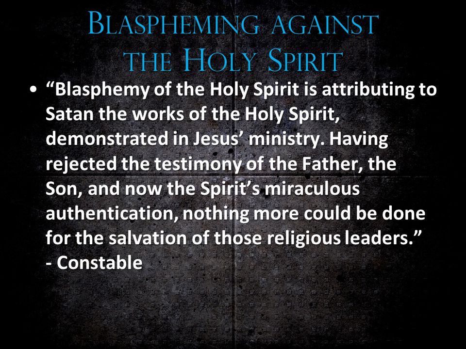 B LASPHEMING AGAINST THE H OLY S PIRIT Blasphemy of the Holy Spirit is attributing to Satan the works of the Holy Spirit, demonstrated in Jesus' ministry.