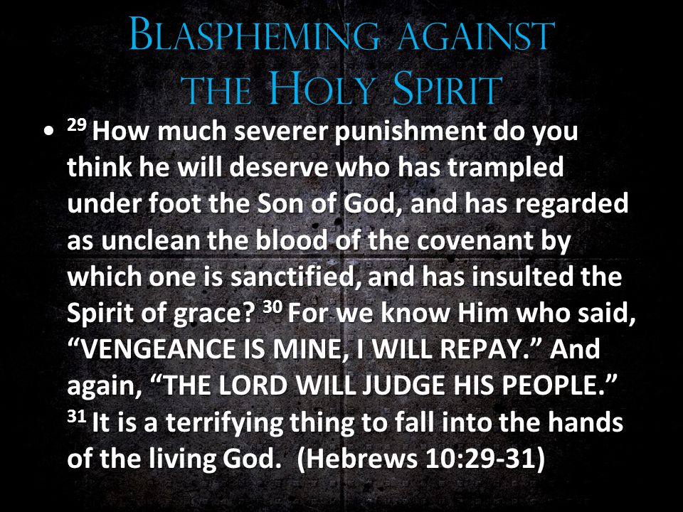 29 How much severer punishment do you think he will deserve who has trampled under foot the Son of God, and has regarded as unclean the blood of the covenant by which one is sanctified, and has insulted the Spirit of grace.