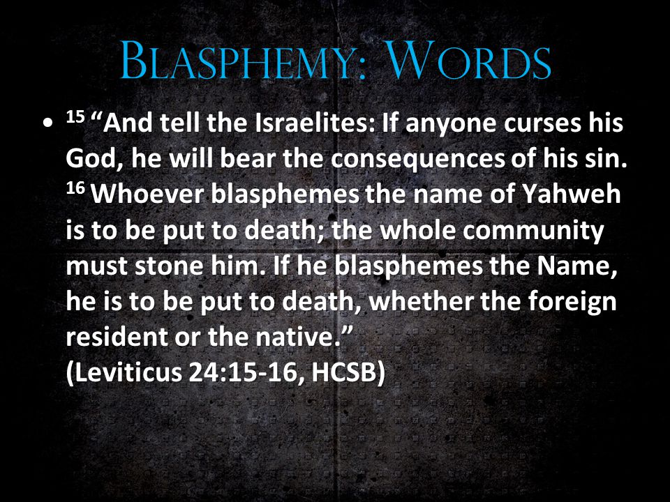 B LASPHEMY : W ORDS 15 And tell the Israelites: If anyone curses his God, he will bear the consequences of his sin.