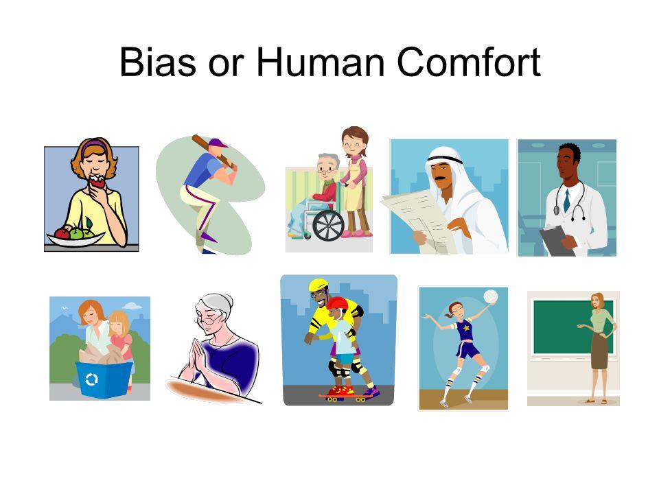 Bias or Human Comfort
