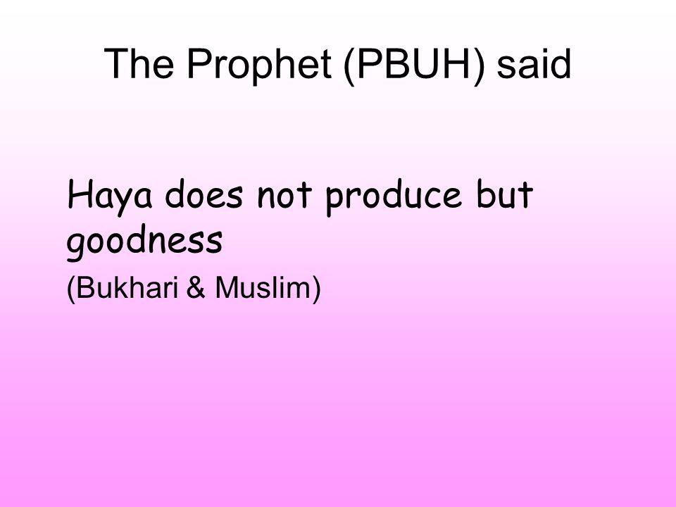 The Prophet (PBUH) said Haya does not produce but goodness (Bukhari & Muslim)