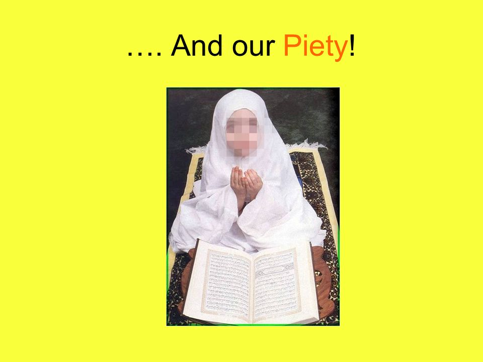 …. And our Piety!