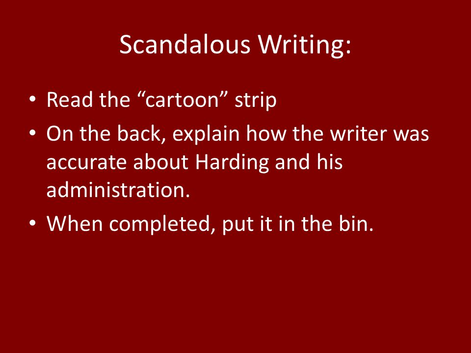 """Scandalous Writing: Read the """"cartoon"""" strip On the back, explain how the writer was accurate about Harding and his administration. When completed, pu"""