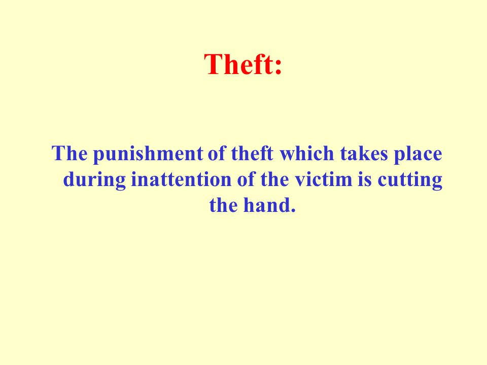 Theft: The punishment of theft which takes place during inattention of the victim is cutting the hand.