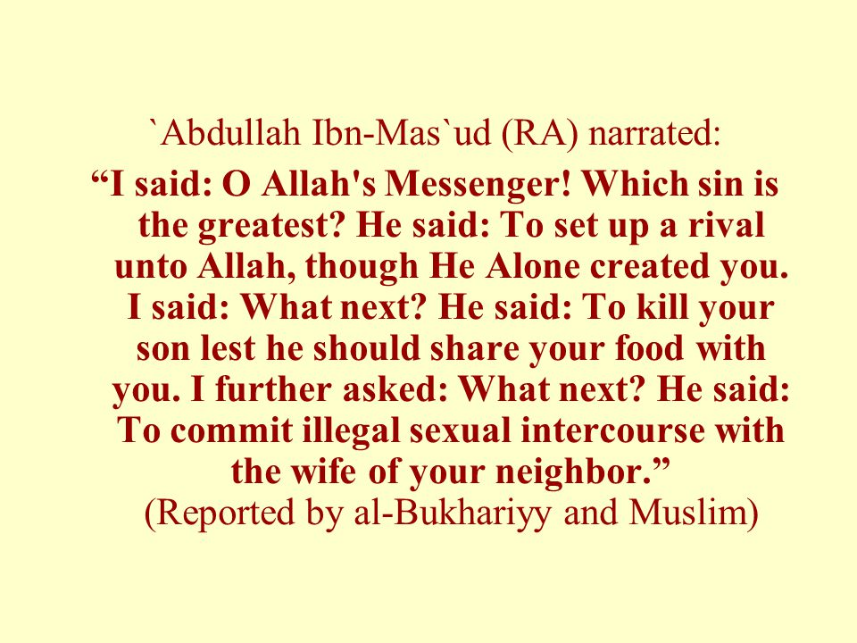 `Abdullah Ibn-Mas`ud (RA) narrated: I said: O Allah s Messenger.