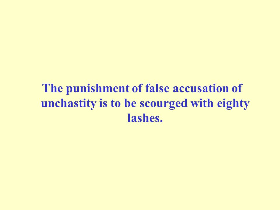 The punishment of false accusation of unchastity is to be scourged with eighty lashes.