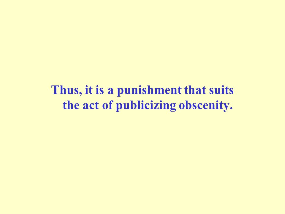 Thus, it is a punishment that suits the act of publicizing obscenity.