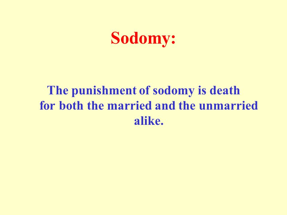 Sodomy: The punishment of sodomy is death for both the married and the unmarried alike.