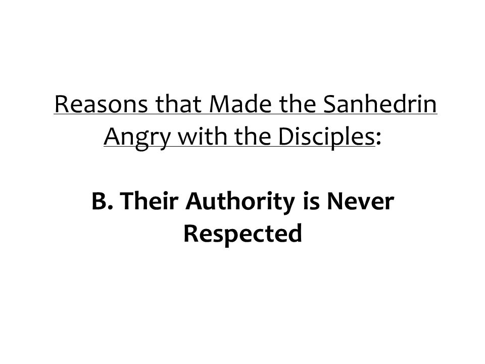 Reasons that Made the Sanhedrin Angry with the Disciples: B. Their Authority is Never Respected