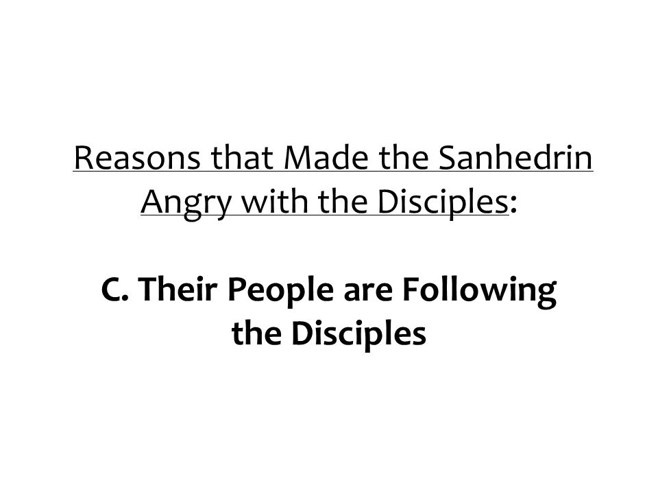 Reasons that Made the Sanhedrin Angry with the Disciples: C.