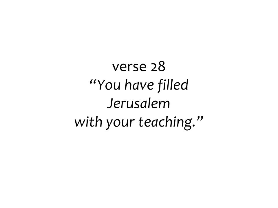 """verse 28 """"You have filled Jerusalem with your teaching."""""""