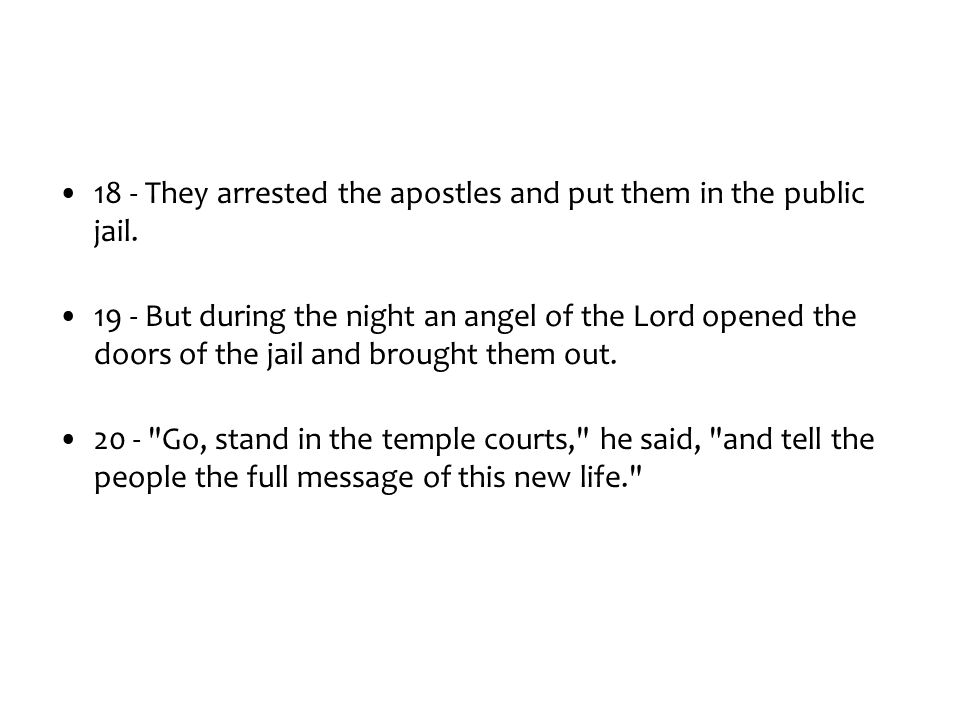 21 - At daybreak they entered the temple courts, as they had been told, and began to teach the people.