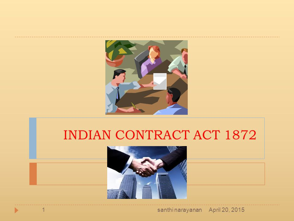 Introduction  Law of contract – Foundation upon which the superstructure of modern business is built  Business – promise made between parties – performance follows later  Breaking of a promise – without incurring liability – endless complications April 20, 20152santhi narayanan