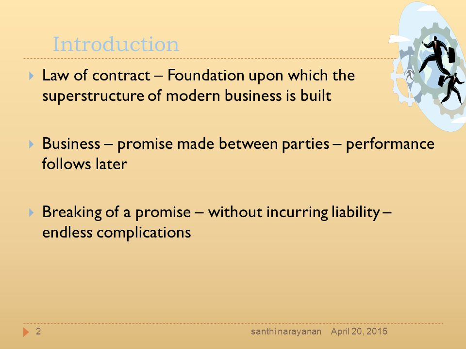 Introduction  Law of contract – Foundation upon which the superstructure of modern business is built  Business – promise made between parties – perf