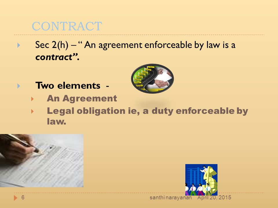 Agreement  Section 2(e) – Every promise and every set of promises forming the consideration for each other, is an agreement.  Promise – What is a promise.