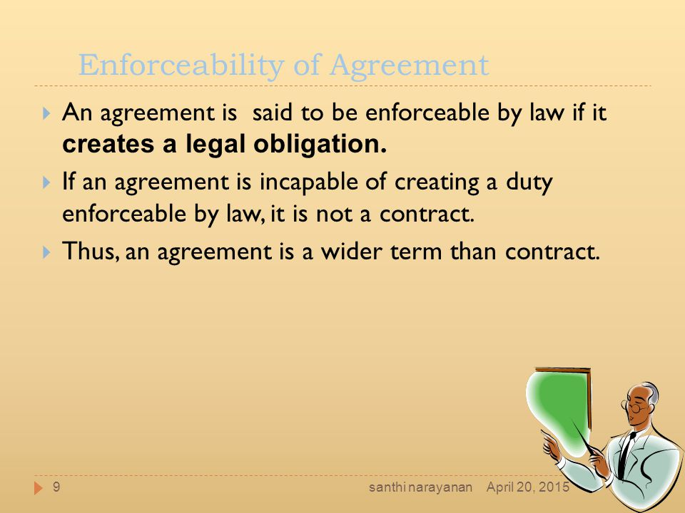 Agreement + Legal obligation (Enforceability at law) = Contract April 20, 201510santhi narayanan