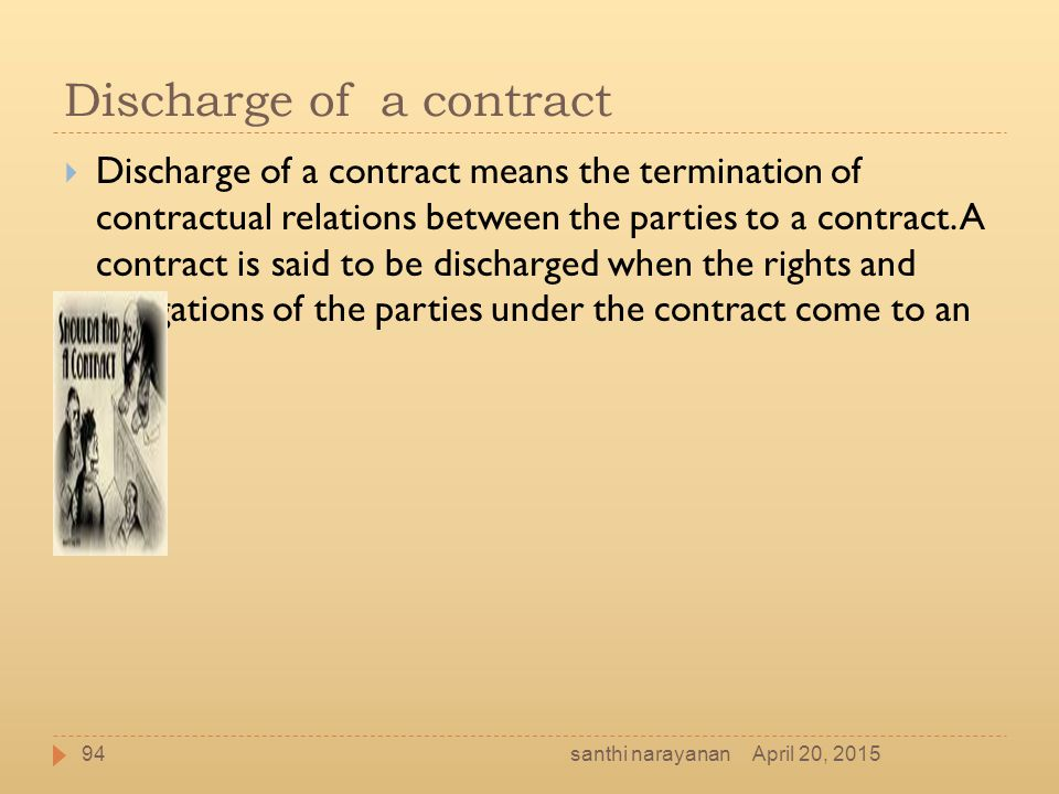 Discharge of a contract  Discharge of a contract means the termination of contractual relations between the parties to a contract. A contract is said