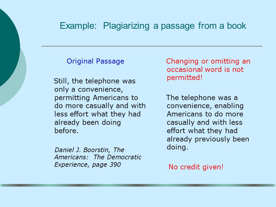 Example: Plagiarizing a passage from a book Original Passage Still, the telephone was only a convenience, permitting Americans to do more casually and with less effort what they had already been doing before.