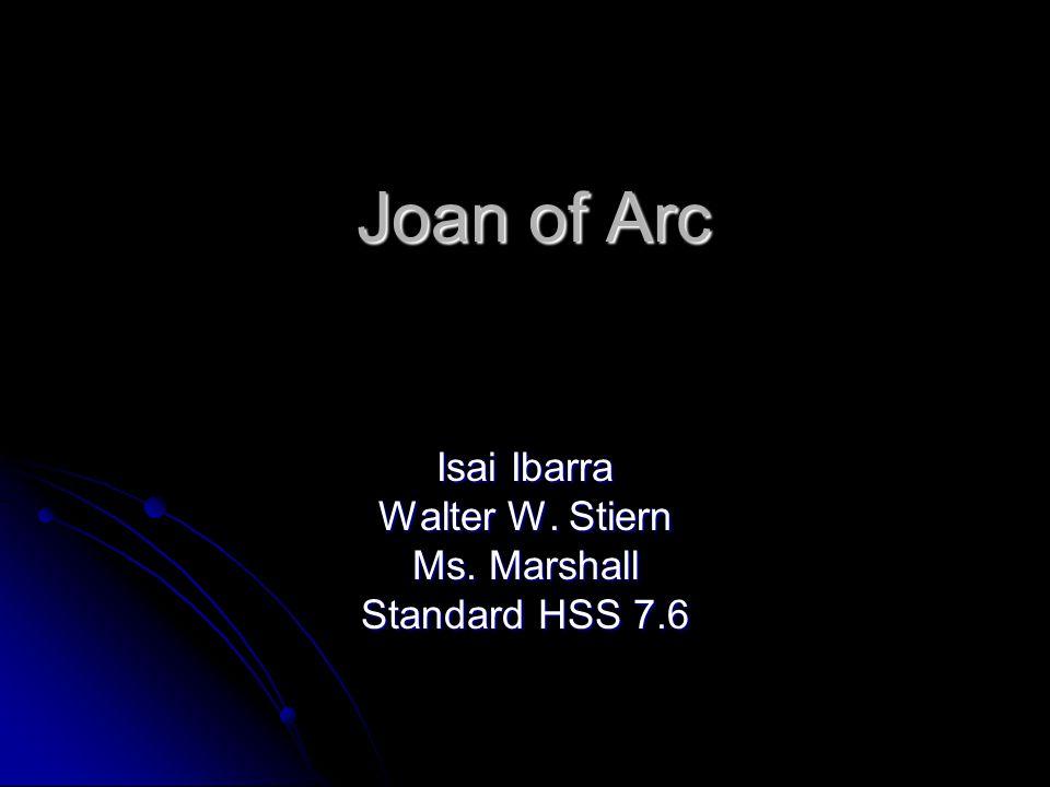 Joan of Arc Isai Ibarra Walter W. Stiern Ms. Marshall Standard HSS 7.6