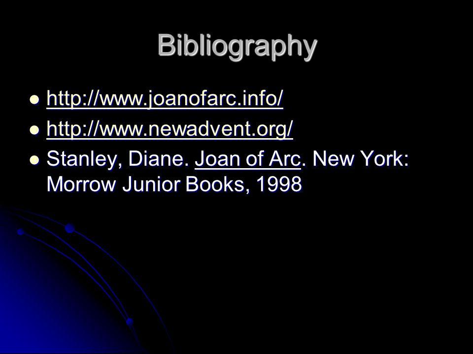 Bibliography http://www.joanofarc.info/ http://www.joanofarc.info/ http://www.joanofarc.info/ http://www.newadvent.org/ http://www.newadvent.org/ http://www.newadvent.org/ Stanley, Diane.