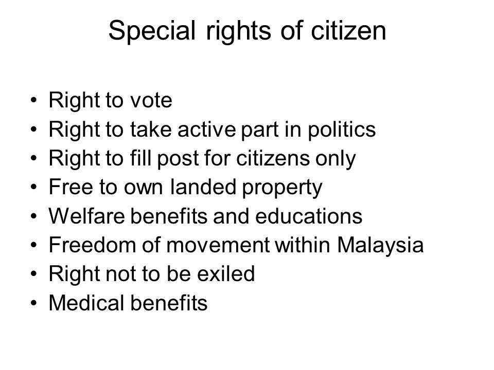Special rights of citizen Right to vote Right to take active part in politics Right to fill post for citizens only Free to own landed property Welfare