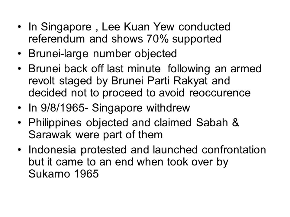 In Singapore, Lee Kuan Yew conducted referendum and shows 70% supported Brunei-large number objected Brunei back off last minute following an armed re