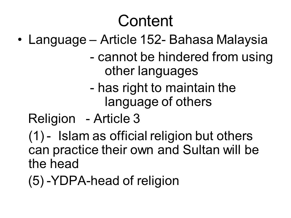 Content Language – Article 152- Bahasa Malaysia - cannot be hindered from using other languages - has right to maintain the language of others Religio