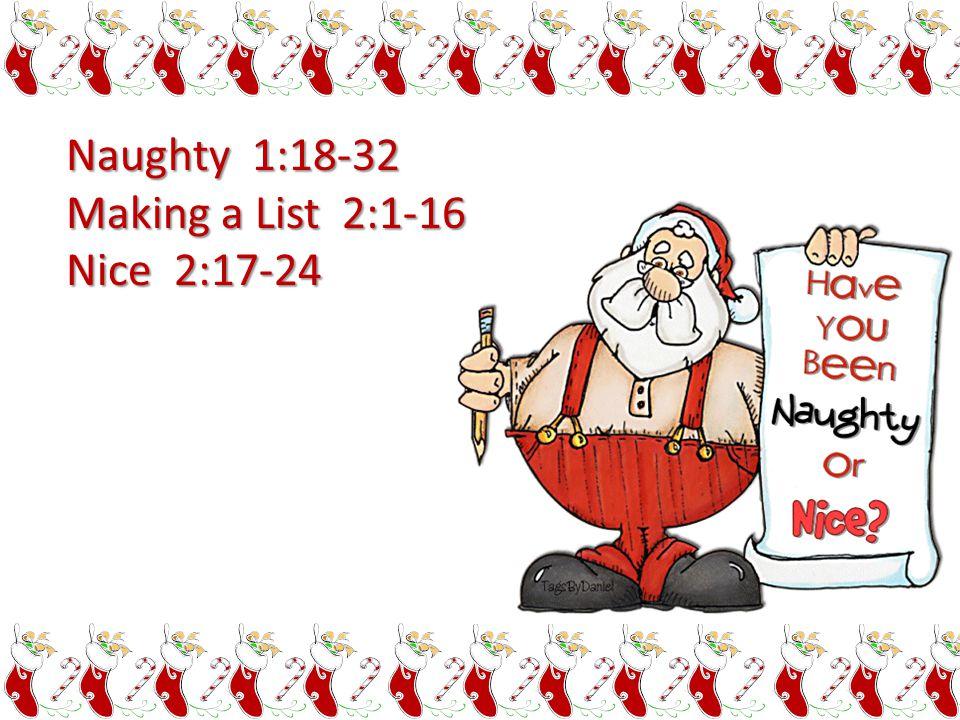 Naughty 1:18-32 Making a List 2:1-16 Nice 2:17-24