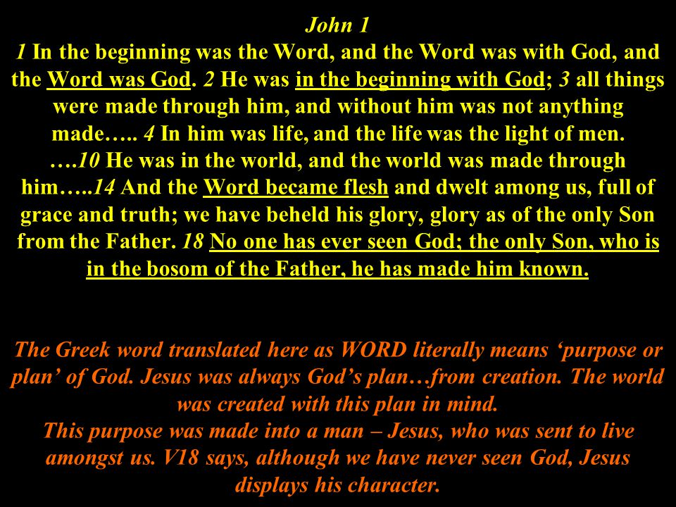 John 1 1 In the beginning was the Word, and the Word was with God, and the Word was God. 2 He was in the beginning with God; 3 all things were made th