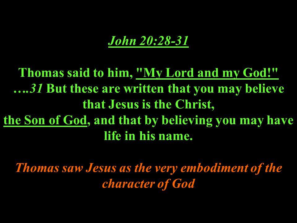 John 20:28-31 Thomas said to him,