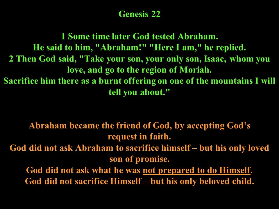 Genesis 22 1 Some time later God tested Abraham. He said to him,