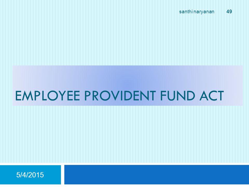 EMPLOYEE PROVIDENT FUND ACT 5/4/2015 49 santhi naryanan