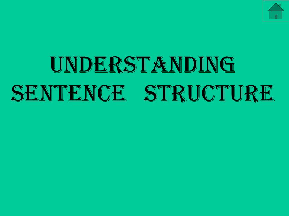 With an understanding of sentence structure, you should be able to: - identify and name the parts of a sentence - rearrange the parts of a sentence - use all types of sentence structures - write more skillfully