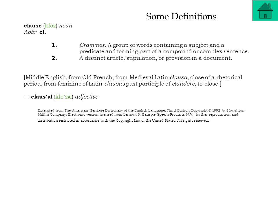 Some Definitions clause (klôz) noun Abbr. cl. 1.