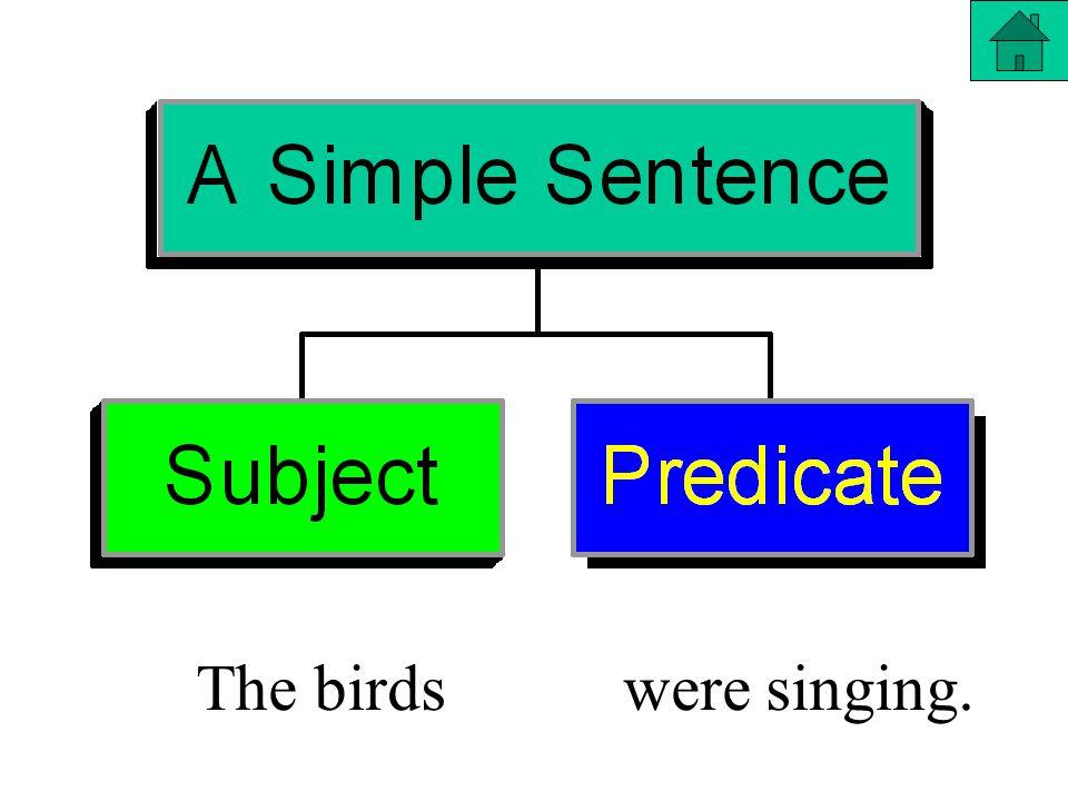 The birdswere singing.