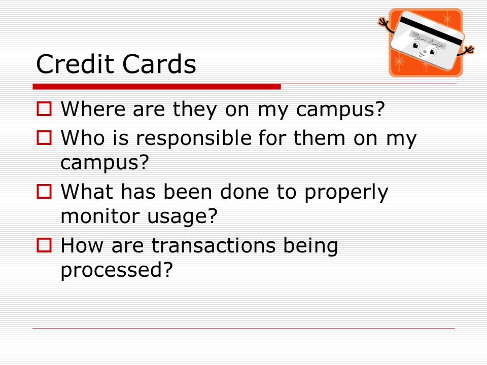 Credit Cards  Proper training of all areas which accept credit cards for payment Working knowledge of PCI-DSS Annual required training on PCI-DSS Ensure compliance with college, university and Department of Accounts (DOA) policies and procedures