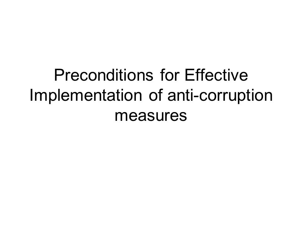 Basic preconditions of anti-corruption strategies The goal of the Anti-Corruption Strategy is to overcome corruption, to eliminate its root causes and the conditions conducive of its proliferation, to build a sound moral and psychological environment, which, in turn, will power the attainment of sustainable democratic institutions, a civil society, and a state based on the rule of law, the enhancement of free economic competition, economic development, and poverty reduction.