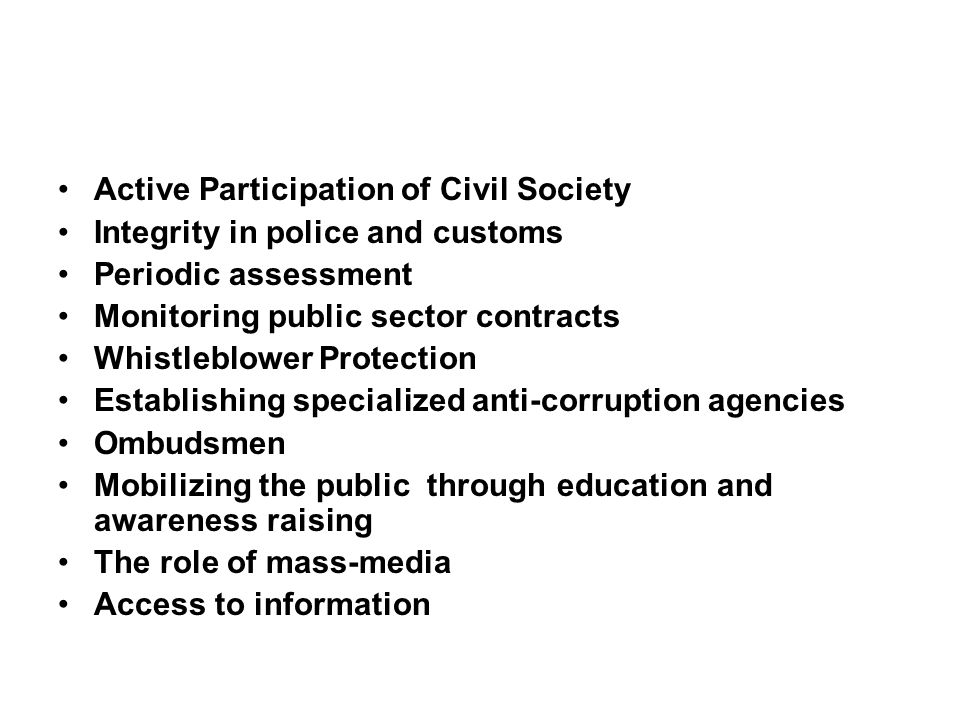 Active Participation of Civil Society Integrity in police and customs Periodic assessment Monitoring public sector contracts Whistleblower Protection