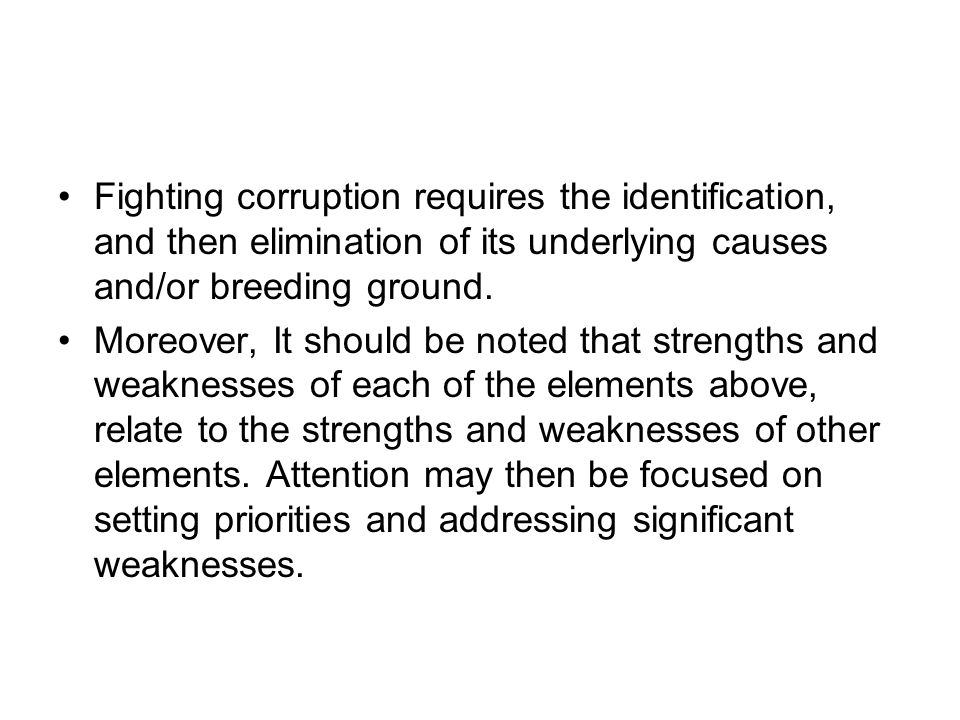 Fighting corruption requires the identification, and then elimination of its underlying causes and/or breeding ground. Moreover, It should be noted th