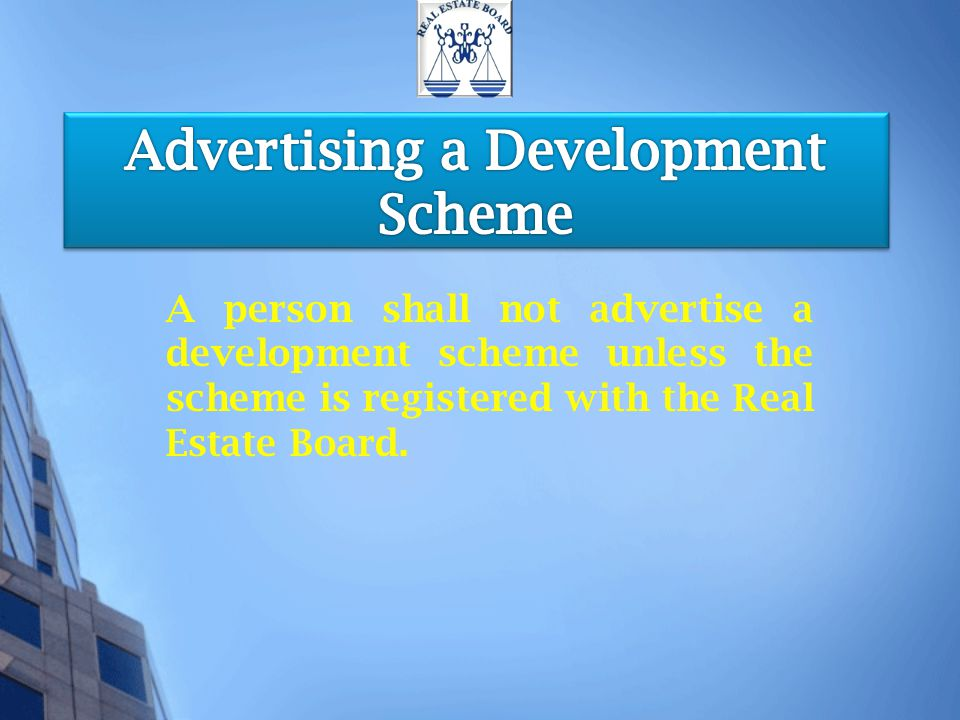A person shall not advertise a development scheme unless the scheme is registered with the Real Estate Board.