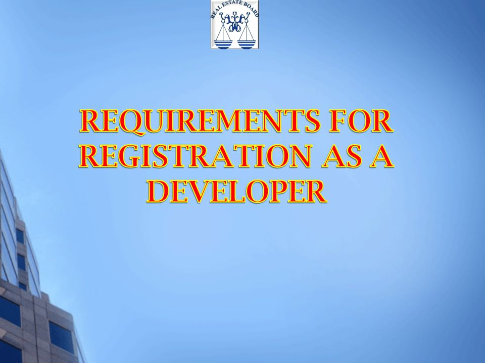 Every person who proposes to carry out any development scheme (of the kind mentioned before) should before beginning the scheme : 1)Apply to be registered with the Real Estate Board 2)Pay the prescribed fees
