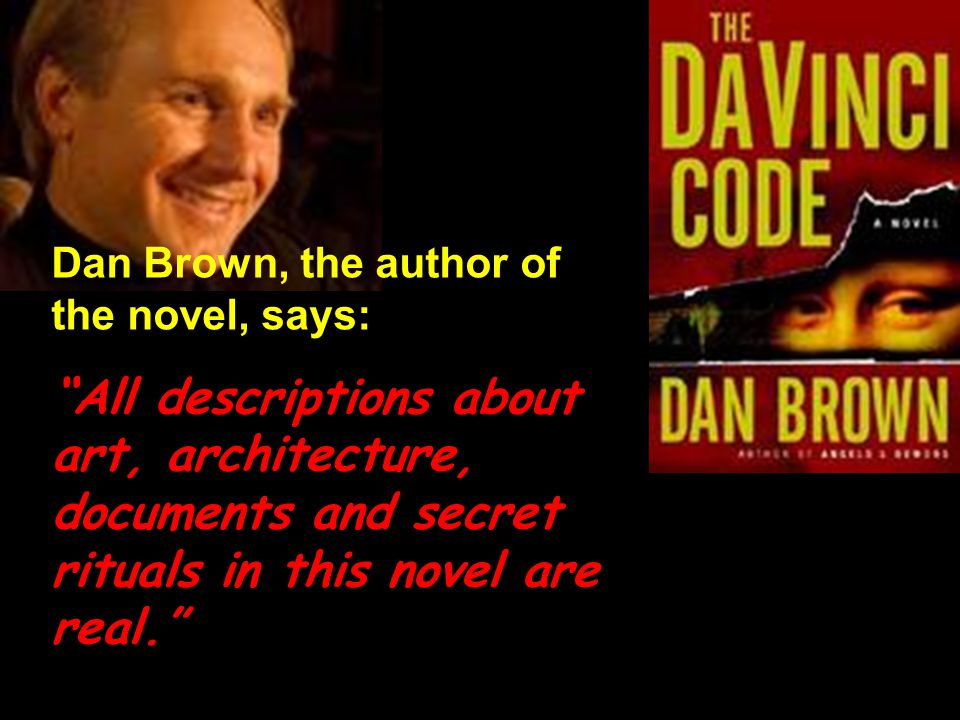 Dan Brown, the author of the novel, says: All descriptions about art, architecture, documents and secret rituals in this novel are real.