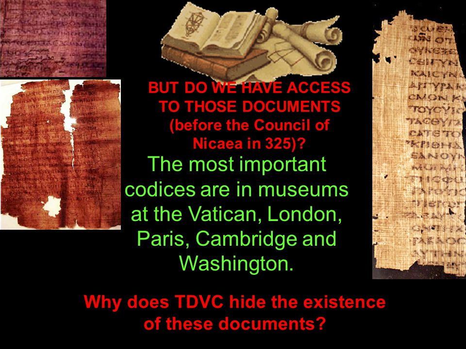 The most important codices are in museums at the Vatican, London, Paris, Cambridge and Washington.