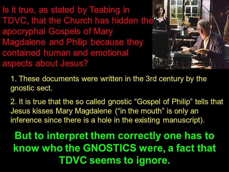 Is it true, as stated by Teabing in TDVC, that the Church has hidden the apocryphal Gospels of Mary Magdalene and Philip because they contained human and emotional aspects about Jesus.