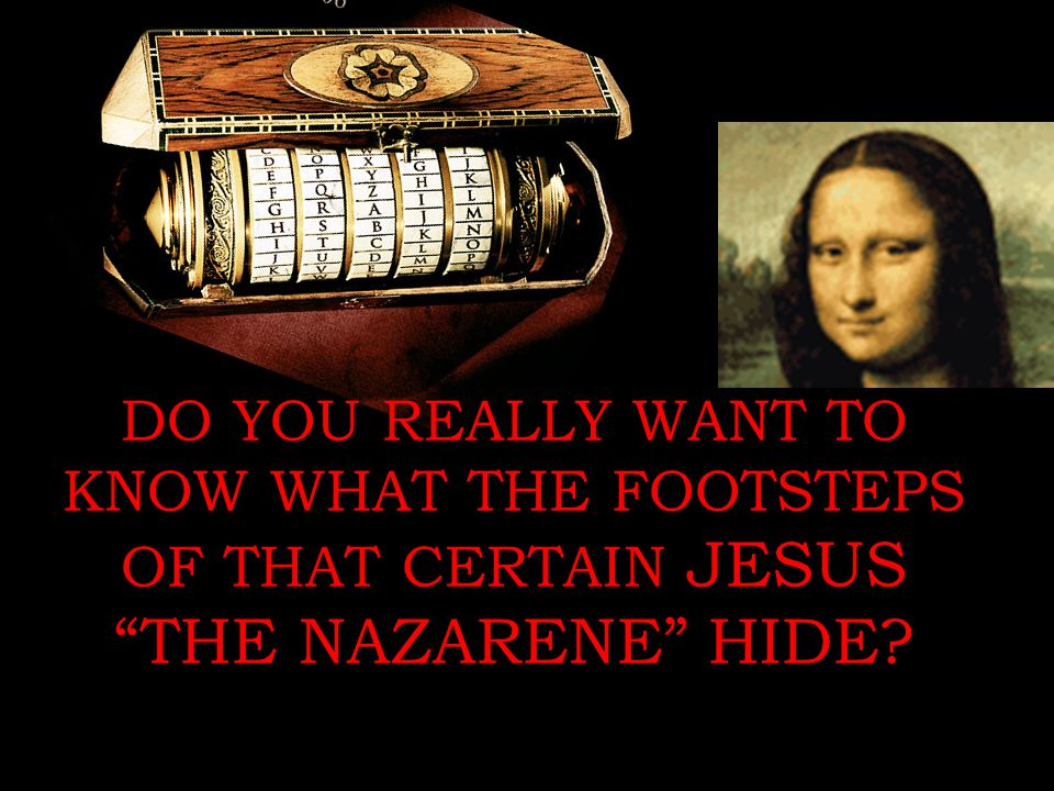 DO YOU REALLY WANT TO KNOW WHAT THE FOOTSTEPS OF THAT CERTAIN JESUS THE NAZARENE HIDE