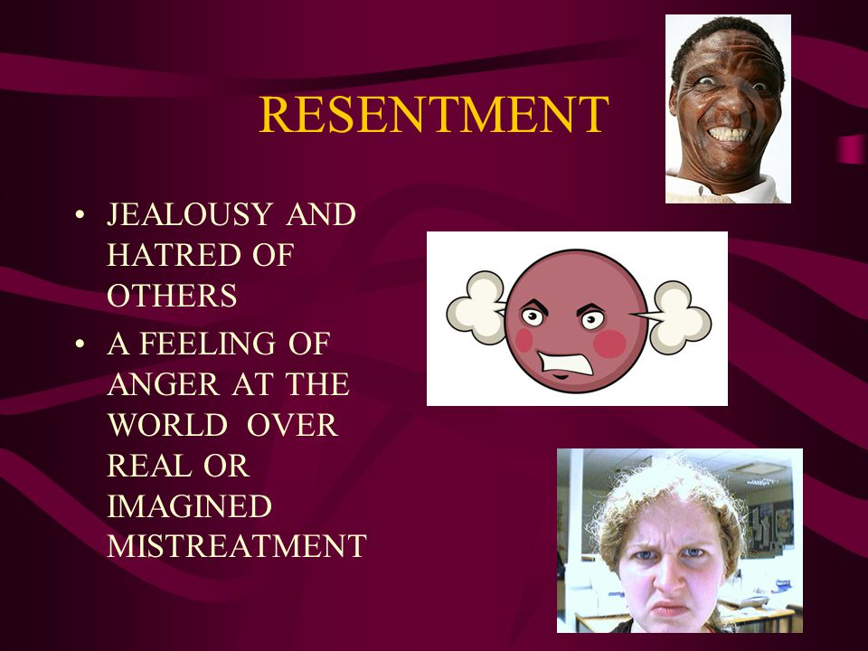 RESENTMENT JEALOUSY AND HATRED OF OTHERS A FEELING OF ANGER AT THE WORLD OVER REAL OR IMAGINED MISTREATMENT