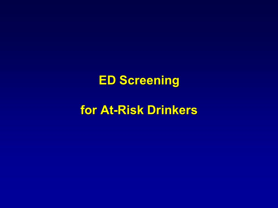 UNIVERSAL SCREENING WIDENS THE NET ABSTAINERS & MILD DRINKERS (70%) MODERATE (20%) at risk drinkers SEVERE (10%) Primary Prevention Brief Intervention Specialized Treatment